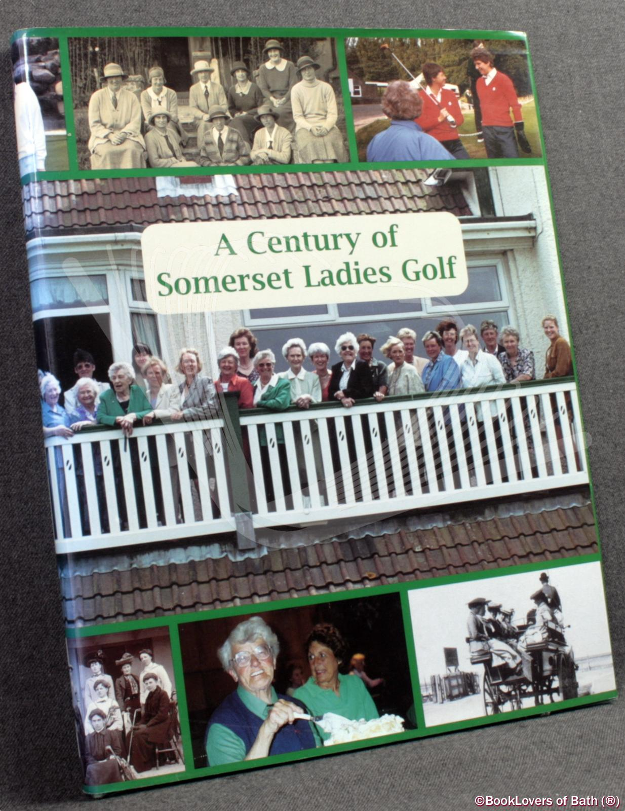 A Century of Somerset Ladies Golf: Somerset County Ladies Golf Association 1901-2001 - Martha Perriam