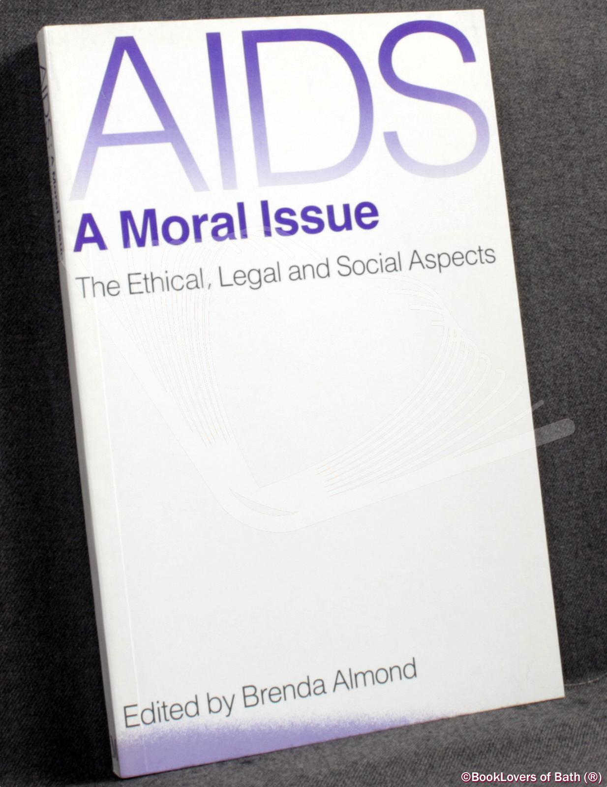Aids - a Moral Issue: The Ethical, Legal and Social Aspects - Edited by Brenda Almond
