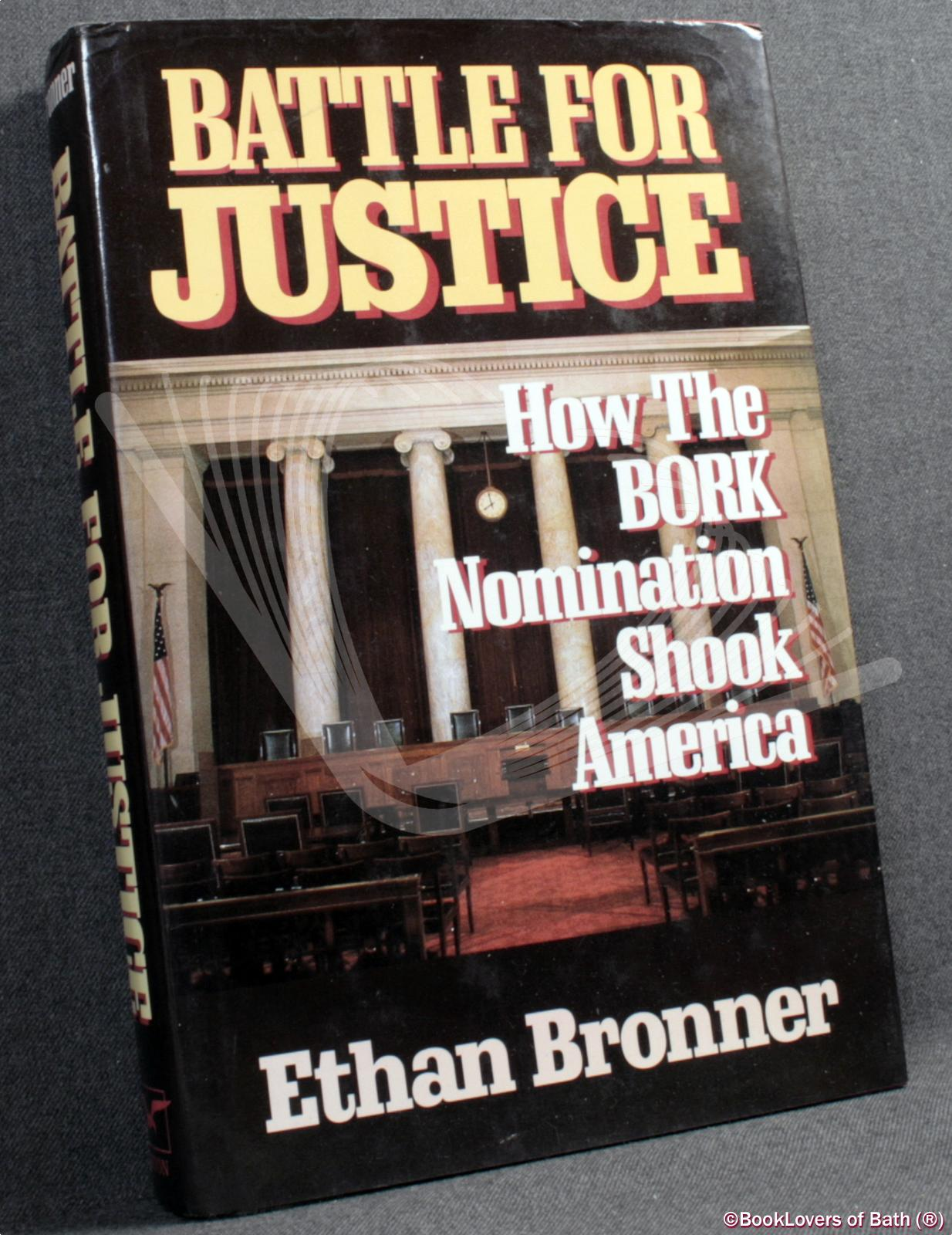 Battle for Justice: How the Bork Nomination Shook America - Ethan Bronner