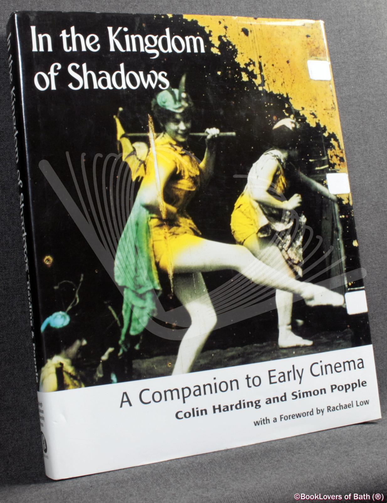 In the Kingdom of Shadows: A Companion to Early Cinema - Colin Harding & Simon Popple