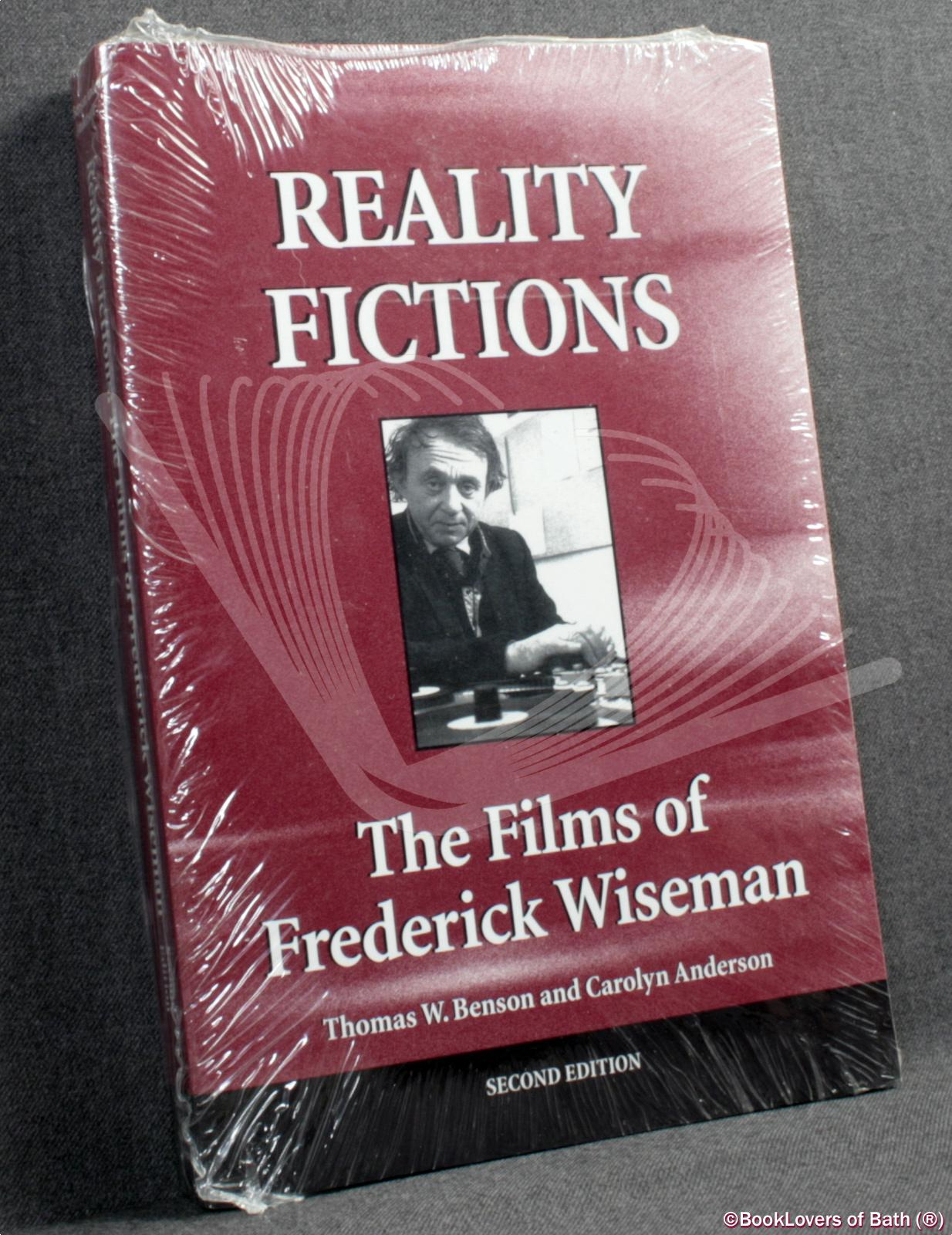 Reality Fictions: The Films of Frederick Wiseman - Thomas W. Benson & Carolyn Anderson