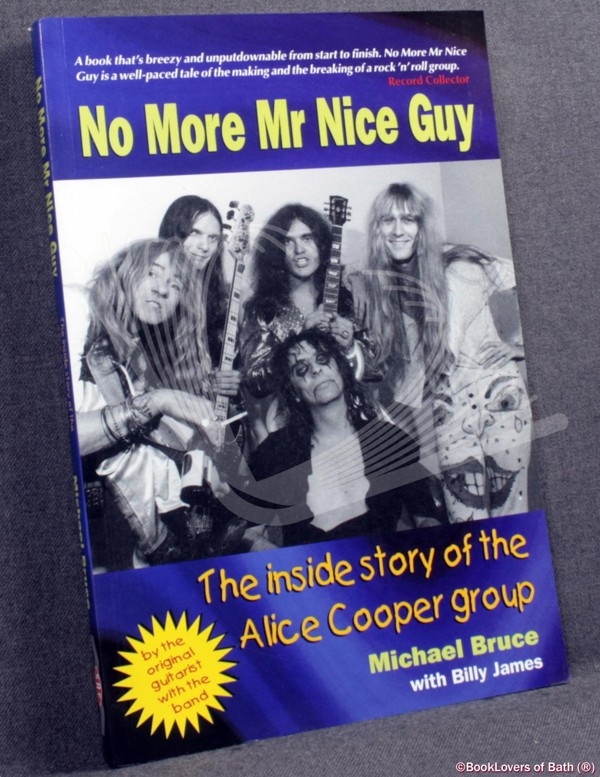 No More Mr Nice Guy: The Inside Story of the Alice Cooper Group - Michael Bruce with Billy James