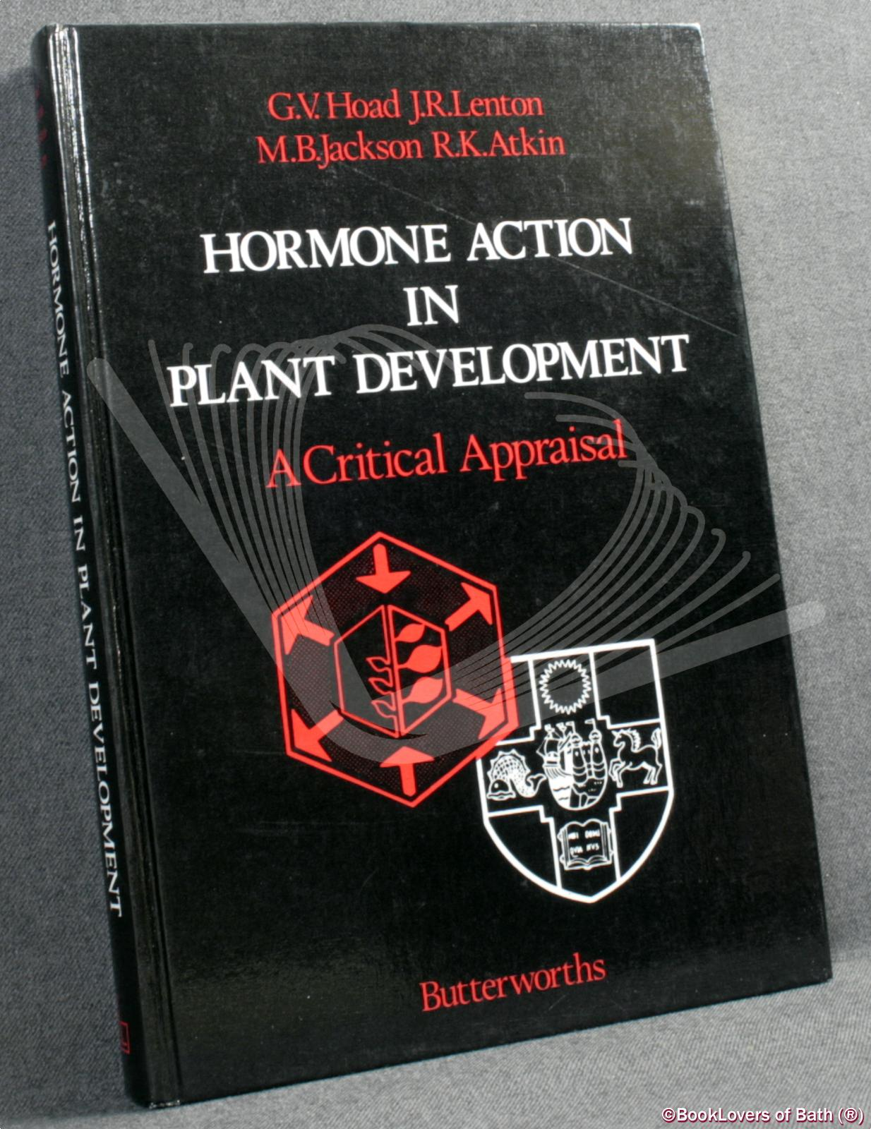 Hormone Action in Plant Development: A Critical Appraisal - Edited by G. V. Hoad, J. R. Lenton, M. B. Jackson & R. K. Atkin