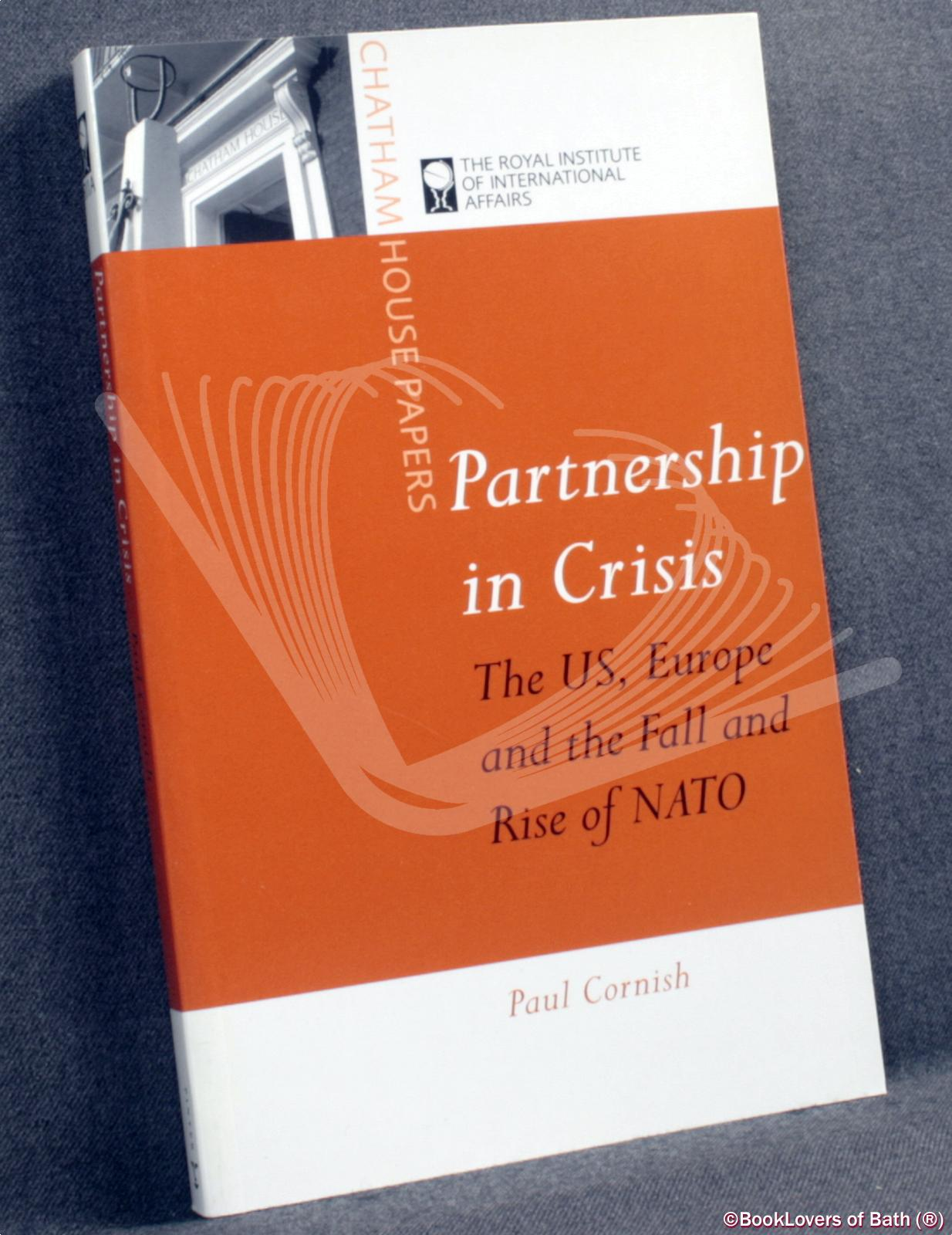 Partnership in Crisis: The US, Europe and the Fall and Rise of Nato - Paul Cornish