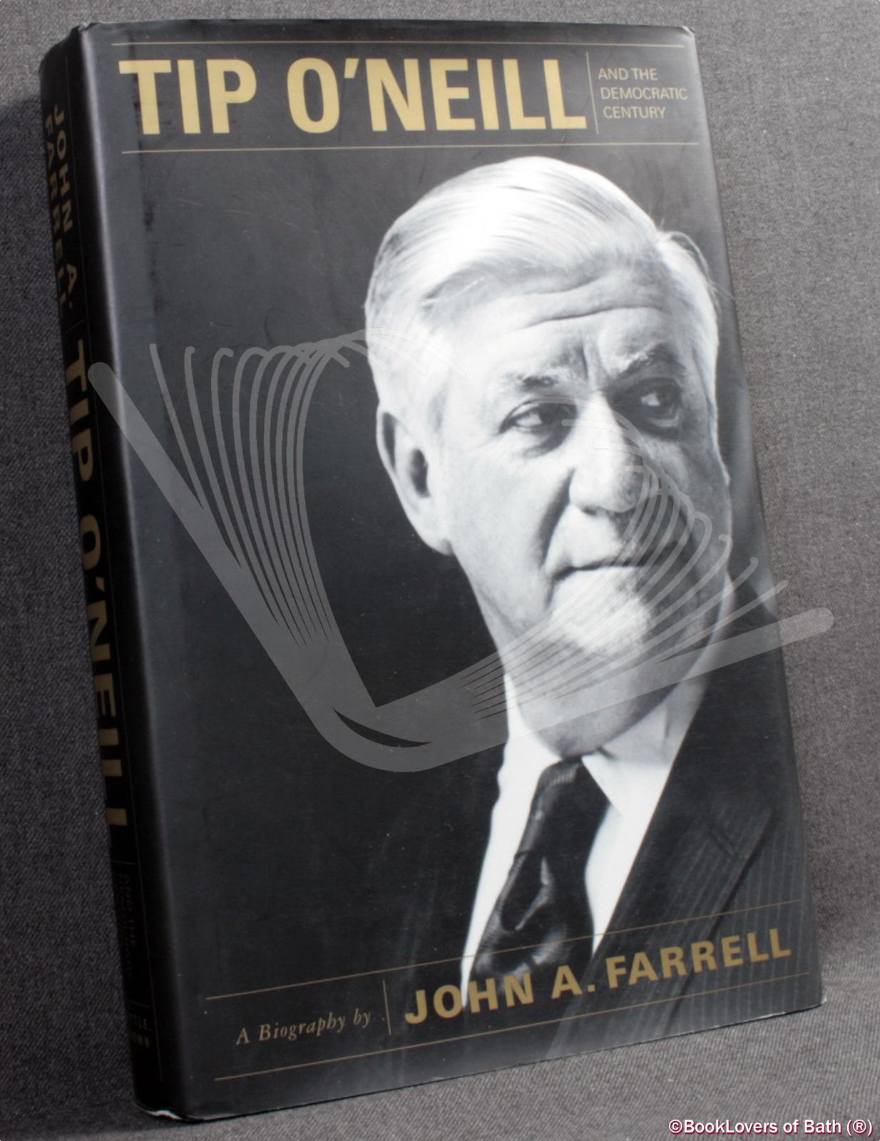 Tip O'Neill and the Democratic Century - John A. [Aloysius] Farrell
