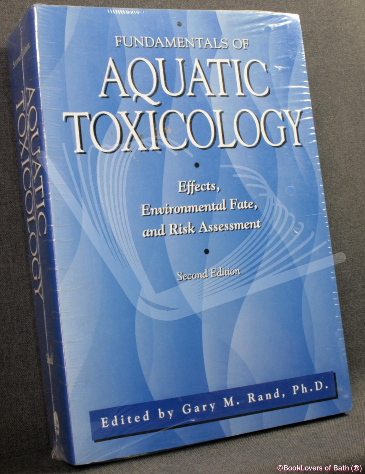 Fundamentals of Aquatic Toxicology: Effects, Environmental Fate and Risk Assessment - Edited by Gary M. Rand