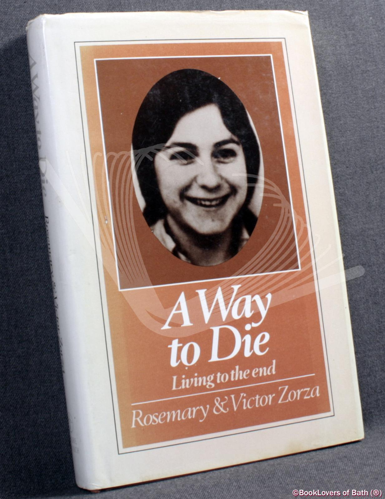 A Way to Die: Living to the End - Rosemary & Victor Zorza