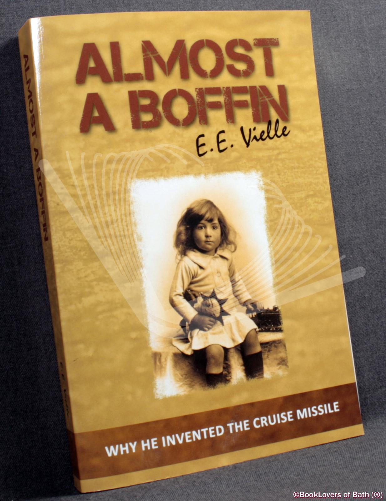 Almost a Boffin: The Memoirs of Group Captain E. E. Vielle, OBE, RAF (Rtd) - E. E. [Eugene Emile] Vielle