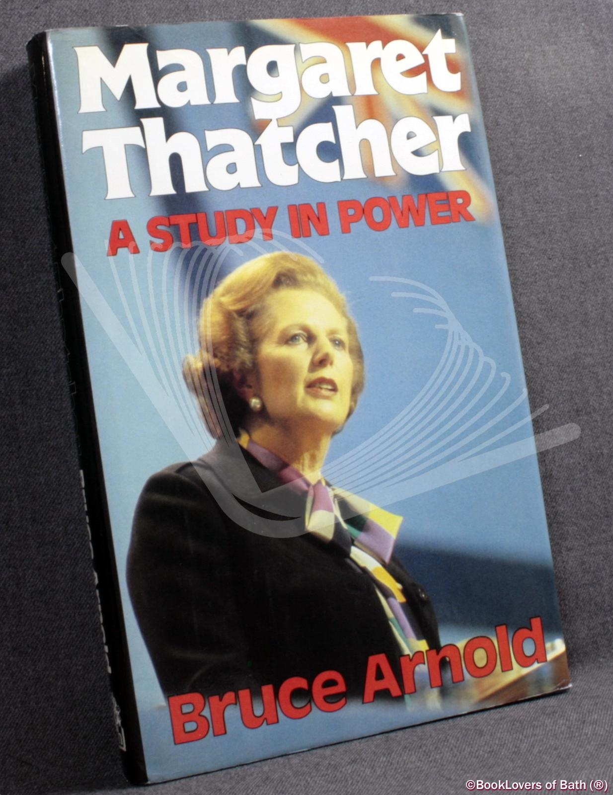 Margaret Thatcher: A Study in Power - Bruce Arnold