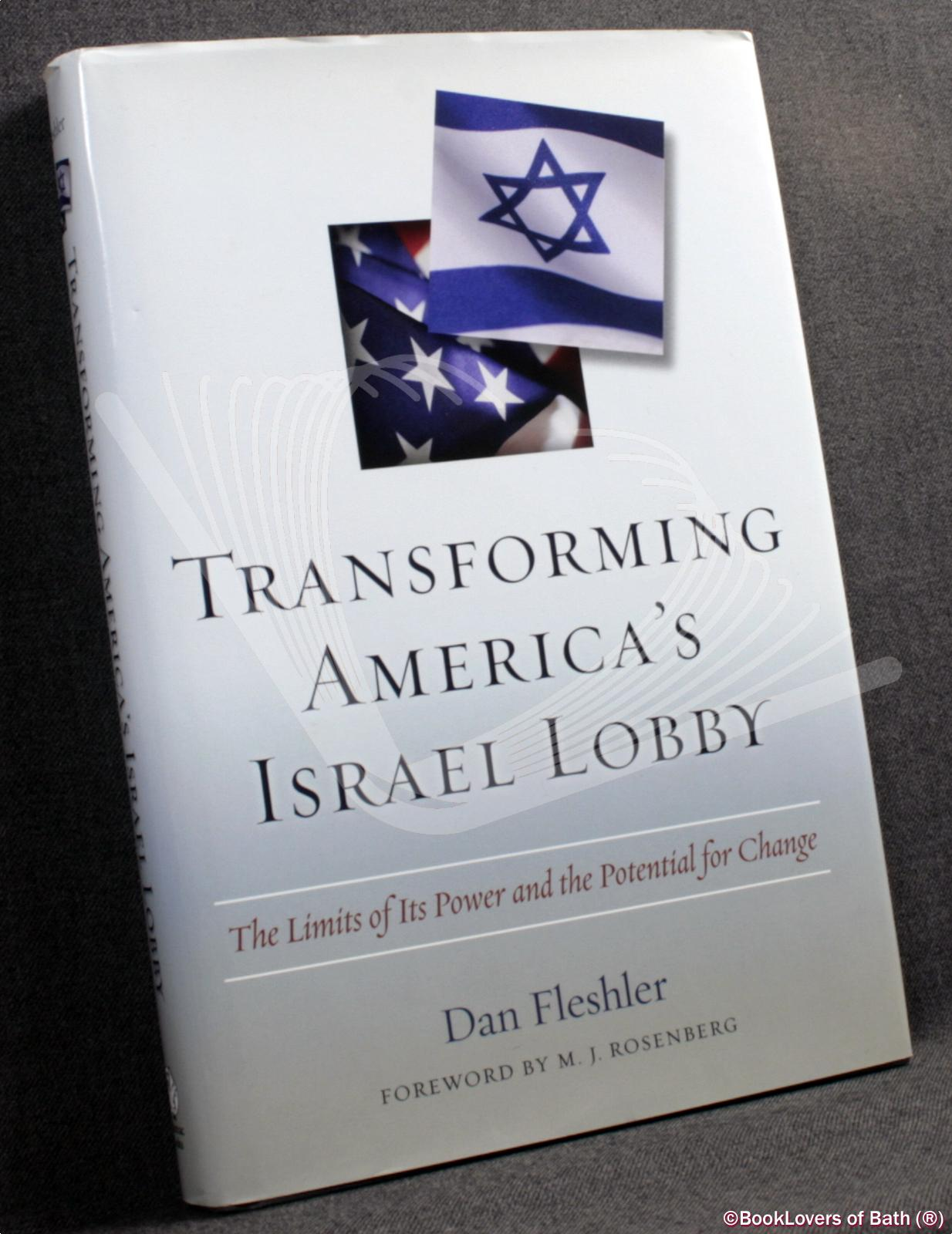 Transforming America's Israel Lobby: The Limits of Its Power and the Potential for Change - Dan Fleshler