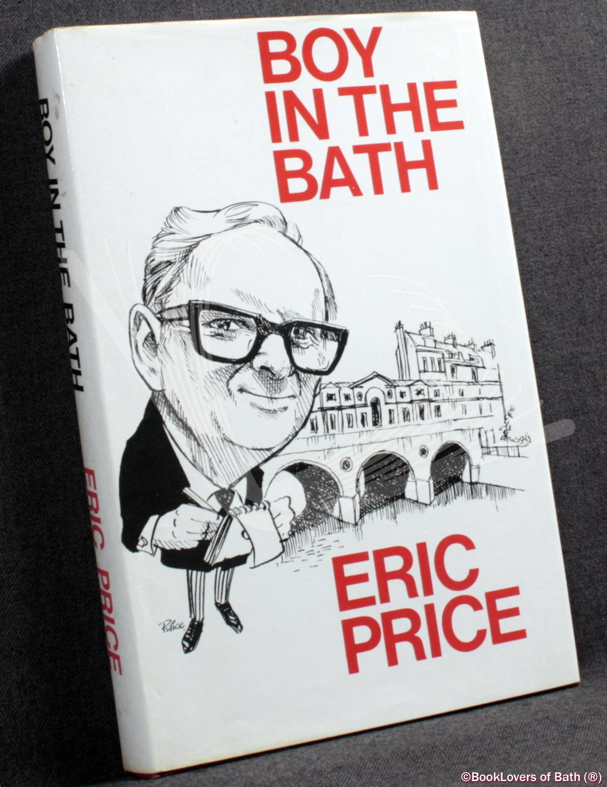 Boy in the Bath: Or How to Work on 13 Newspapers and Survive - Eric Price