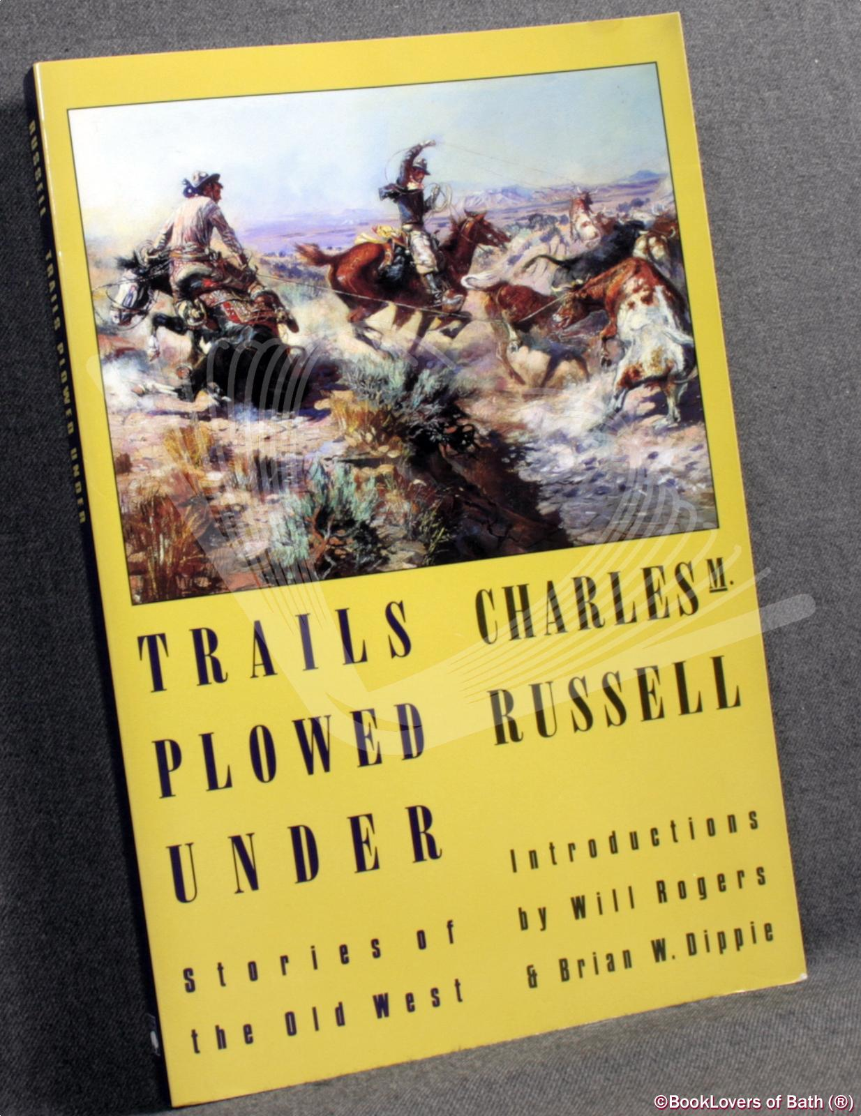 Trails Plowed Under: Stories of the Old West - Charles M. [Marion] Russell