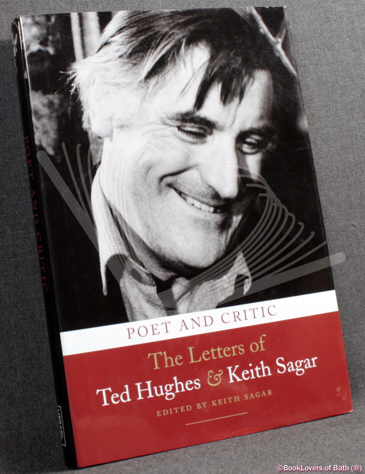 Poet and Critic: The Letters of Ted Hughes and Keith Sagar - Edited B. Keith Sagar