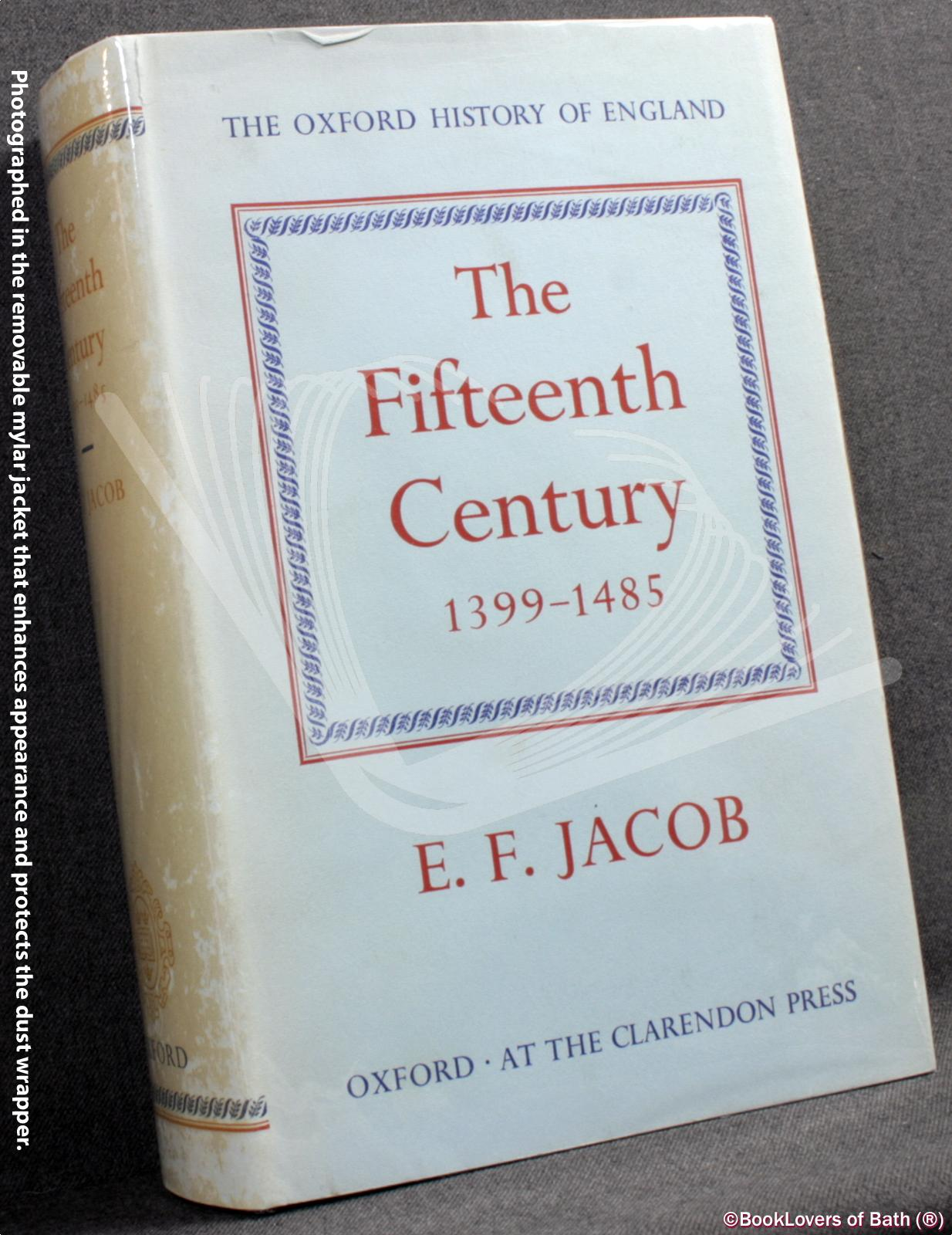 The Fifteenth Century, 1399-1485 - E. F. [Ernest Fraser] Jacob
