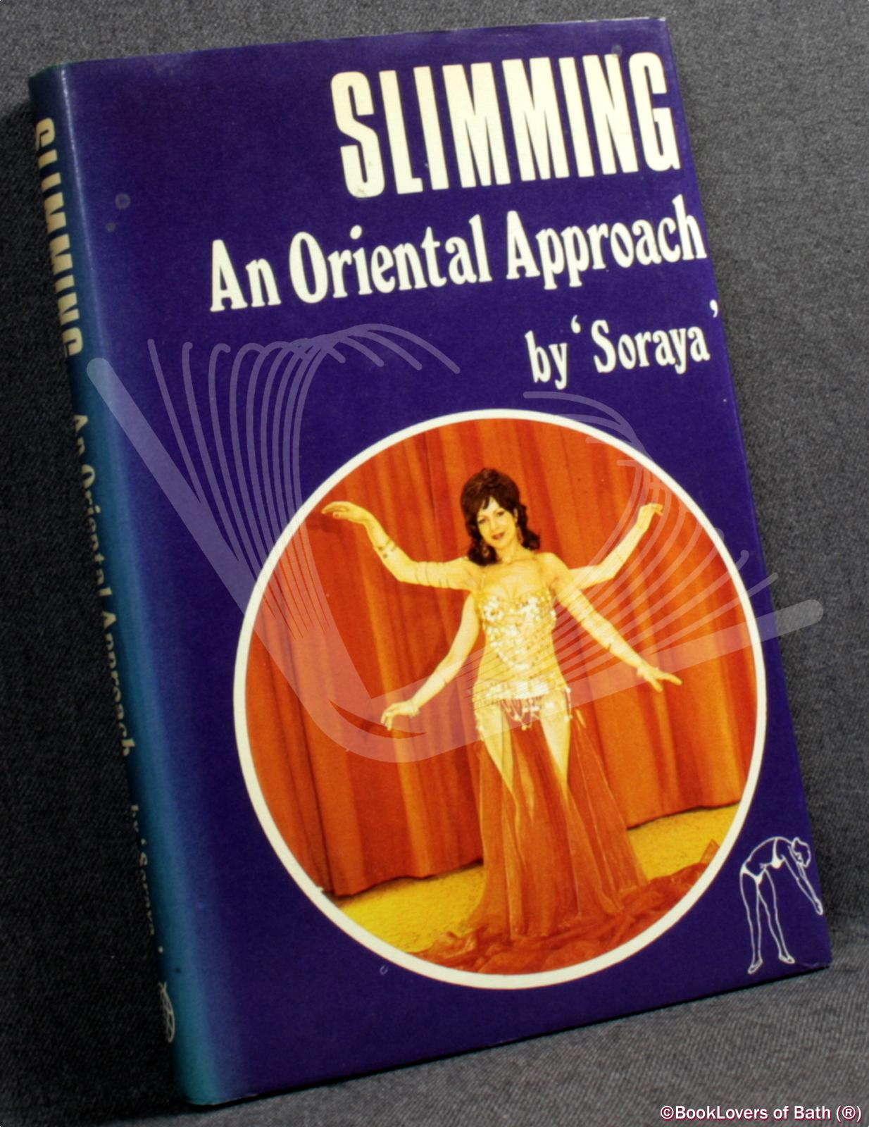 Slimming: An Oriental Approach with Contributions by Tom Ravensdale and Seymour Chissick - Soraya [Soraya Ravensdale]