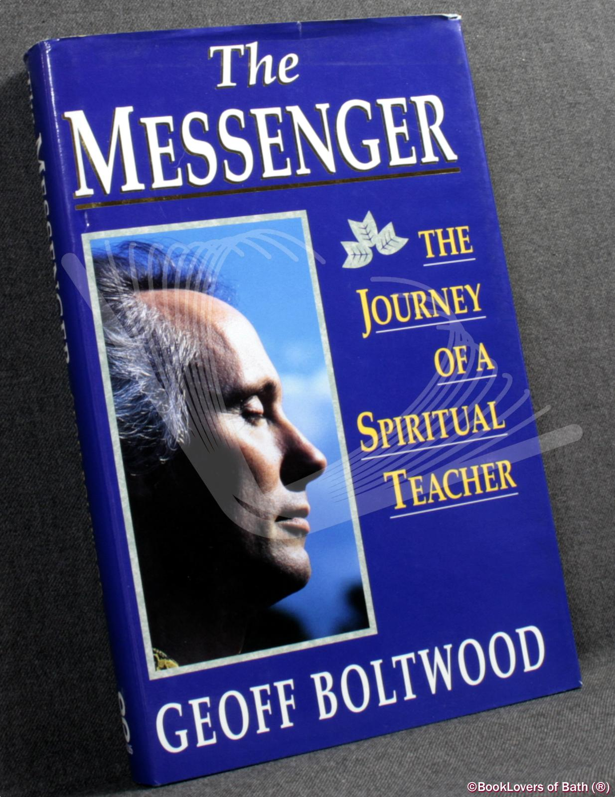 The Messenger: The Journey of a Spiritual Teacher - Geoff Boltwood with Anthea Courtenay