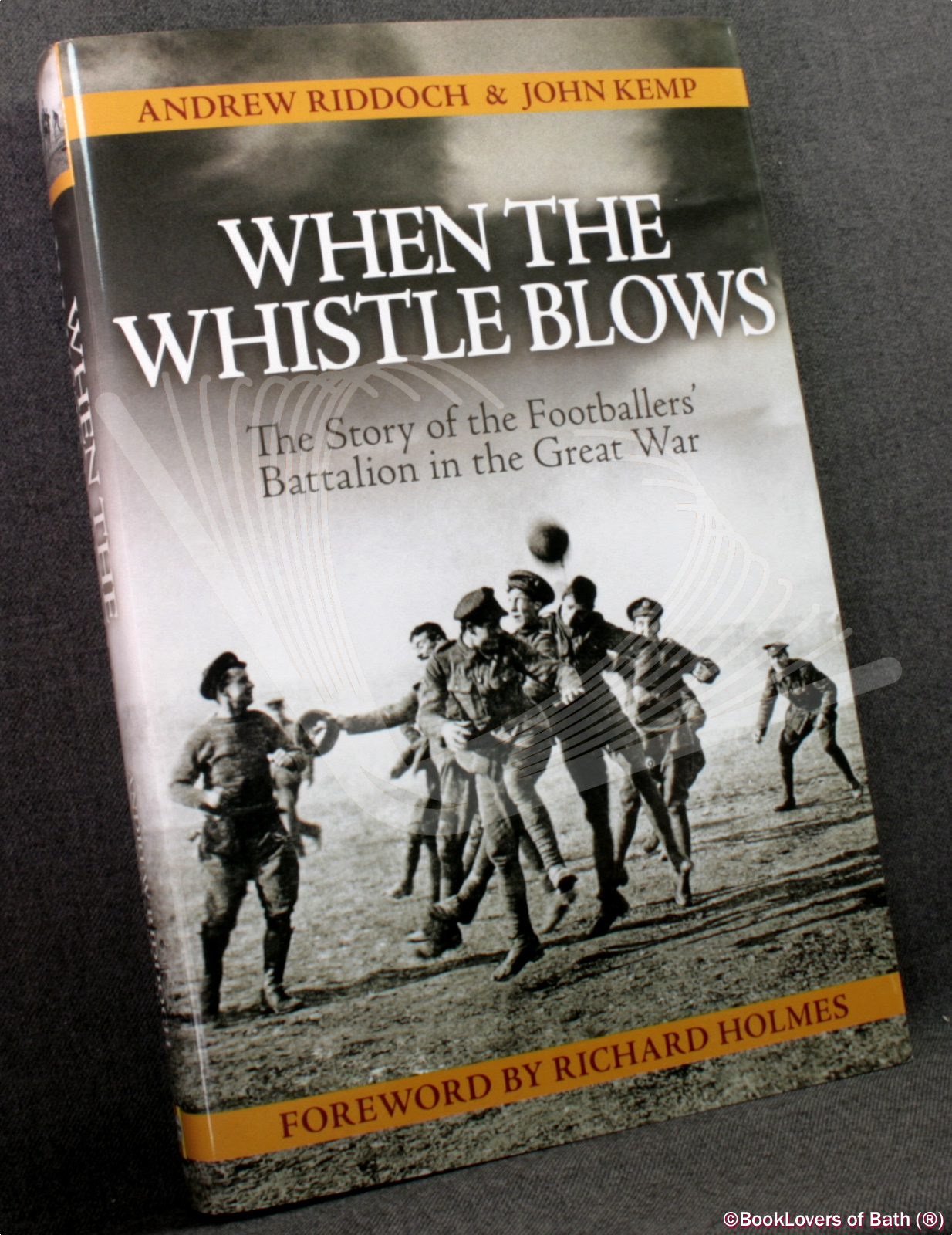 When the Whistle Blows: The Story of the Footballers' Battalion in the Great War - Andrew Riddoch & John Kemp