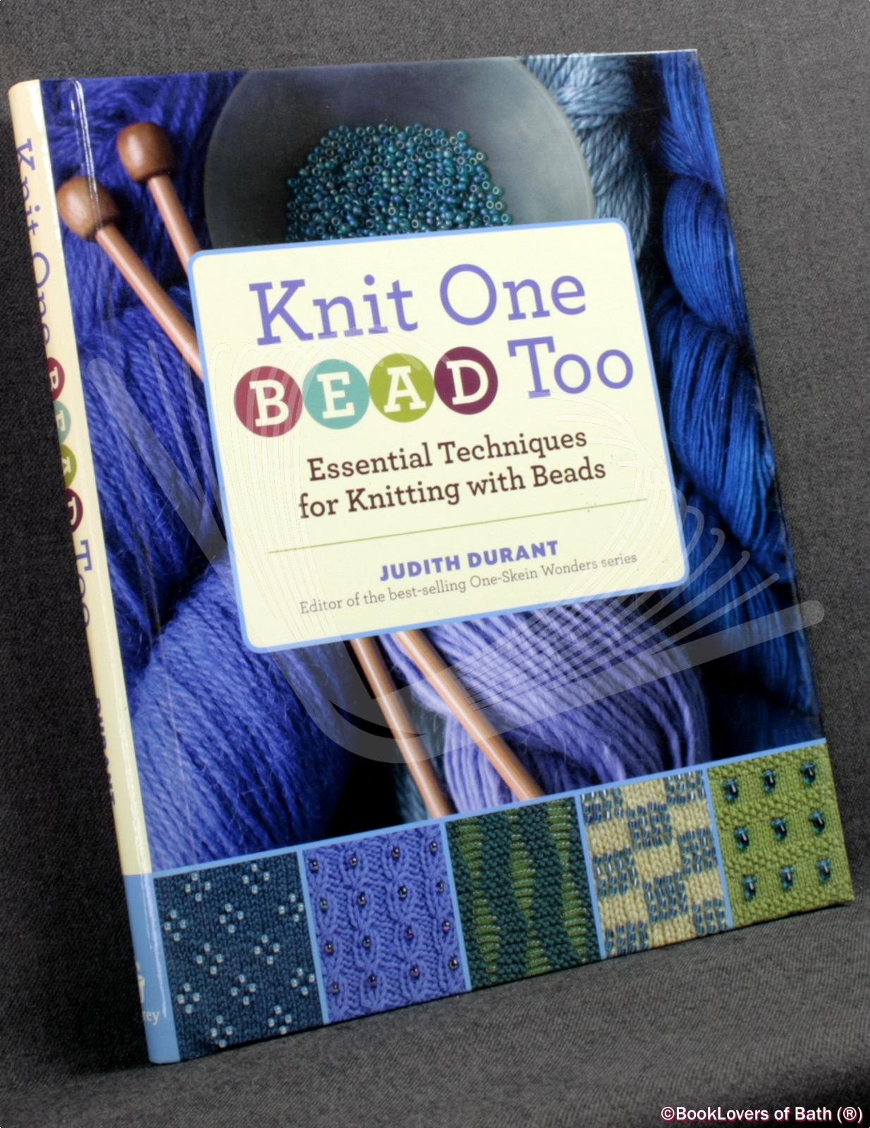 Knit One, Bead Too: Essential Techniques for Knitting with Beads - Durant