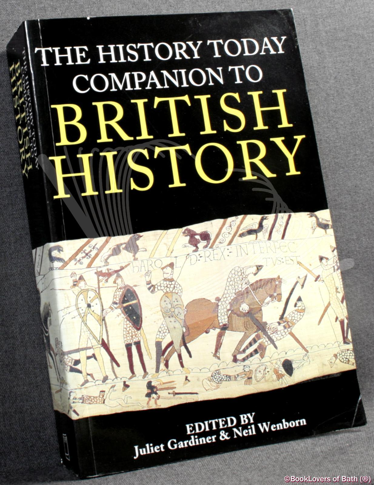 The History Today Companion to British History - Edited by Juliet Gardiner & Neil Wenborn