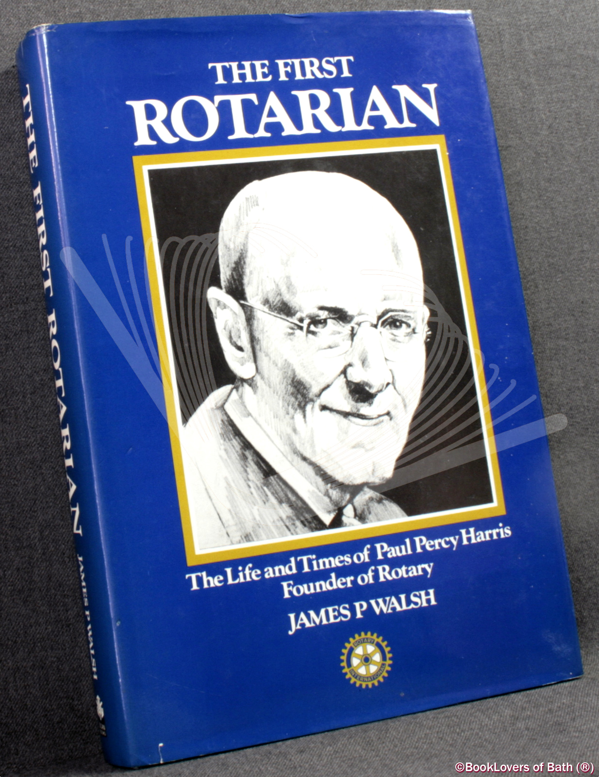 The First Rotarian: The Life and Times of Paul Percy Harris, Founder of Rotary - James P. [Patrick] Walsh