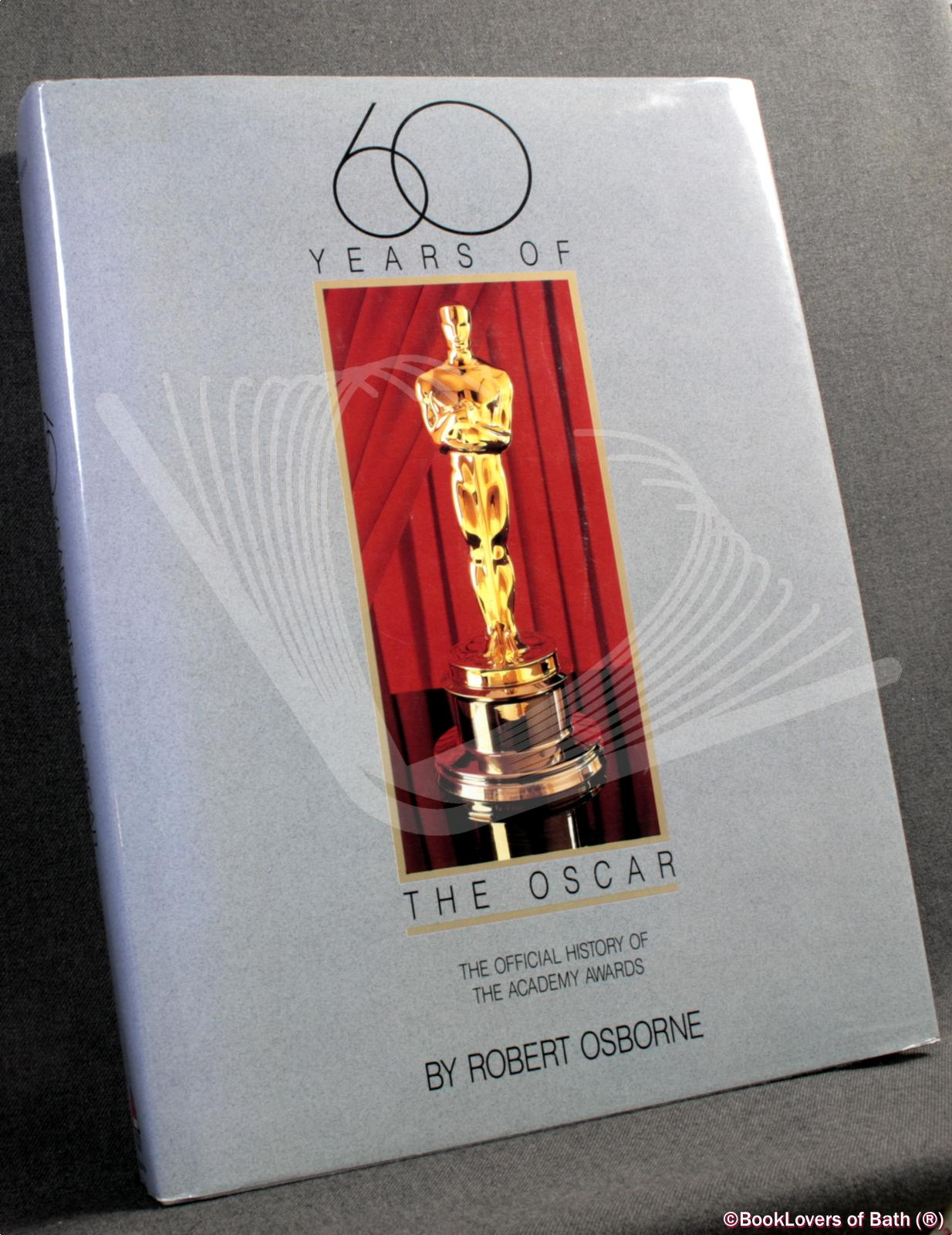 60 Years of the Oscar: The Official History of the Academy Awards - Robert Osborne