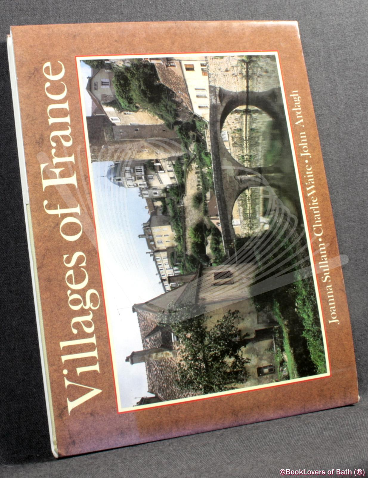 Villages of France  - Joanna Sullam, Charlie Waite & John Ardagh