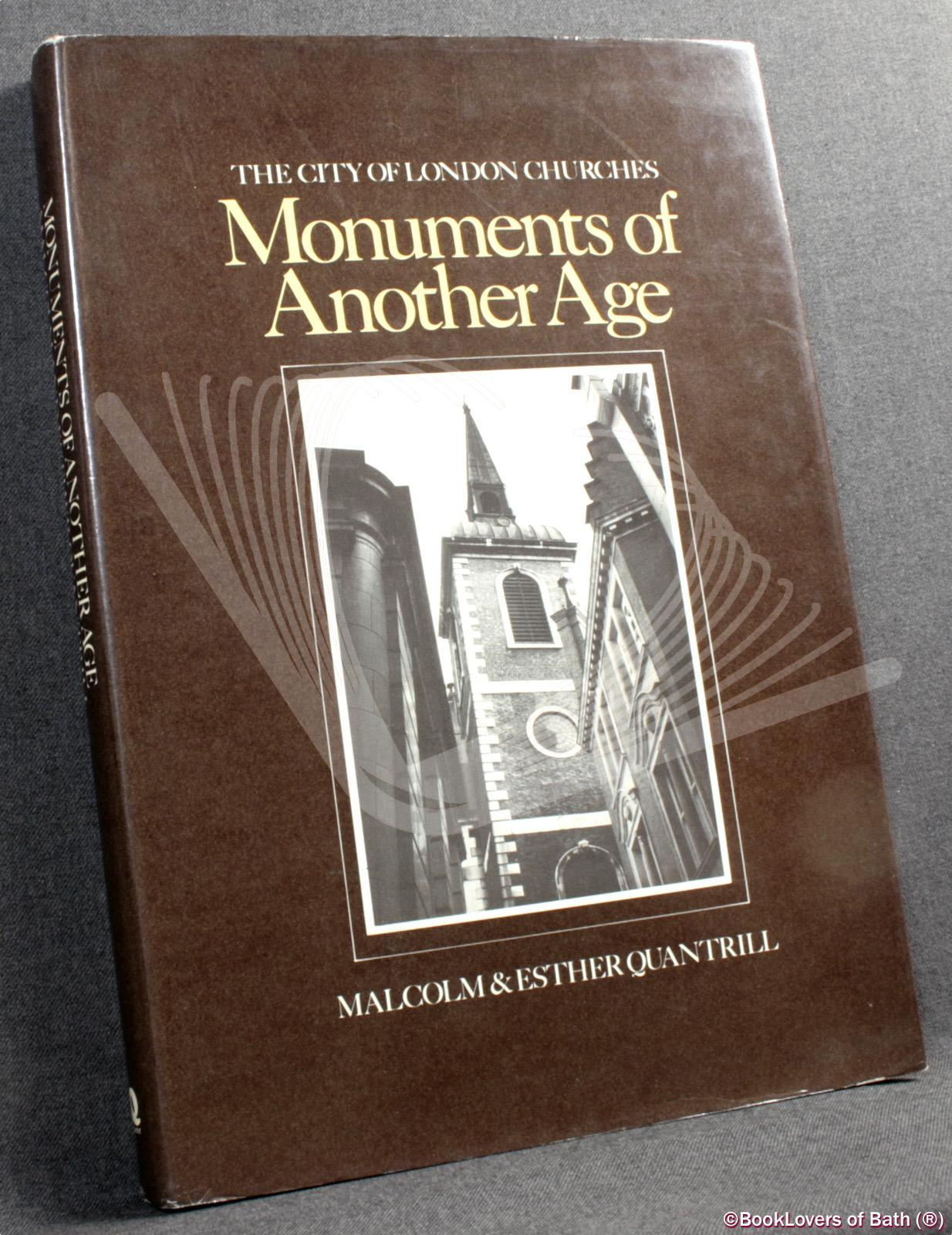Monuments of Another Age: The City of London Churches - Malcolm & Esther Quantrill