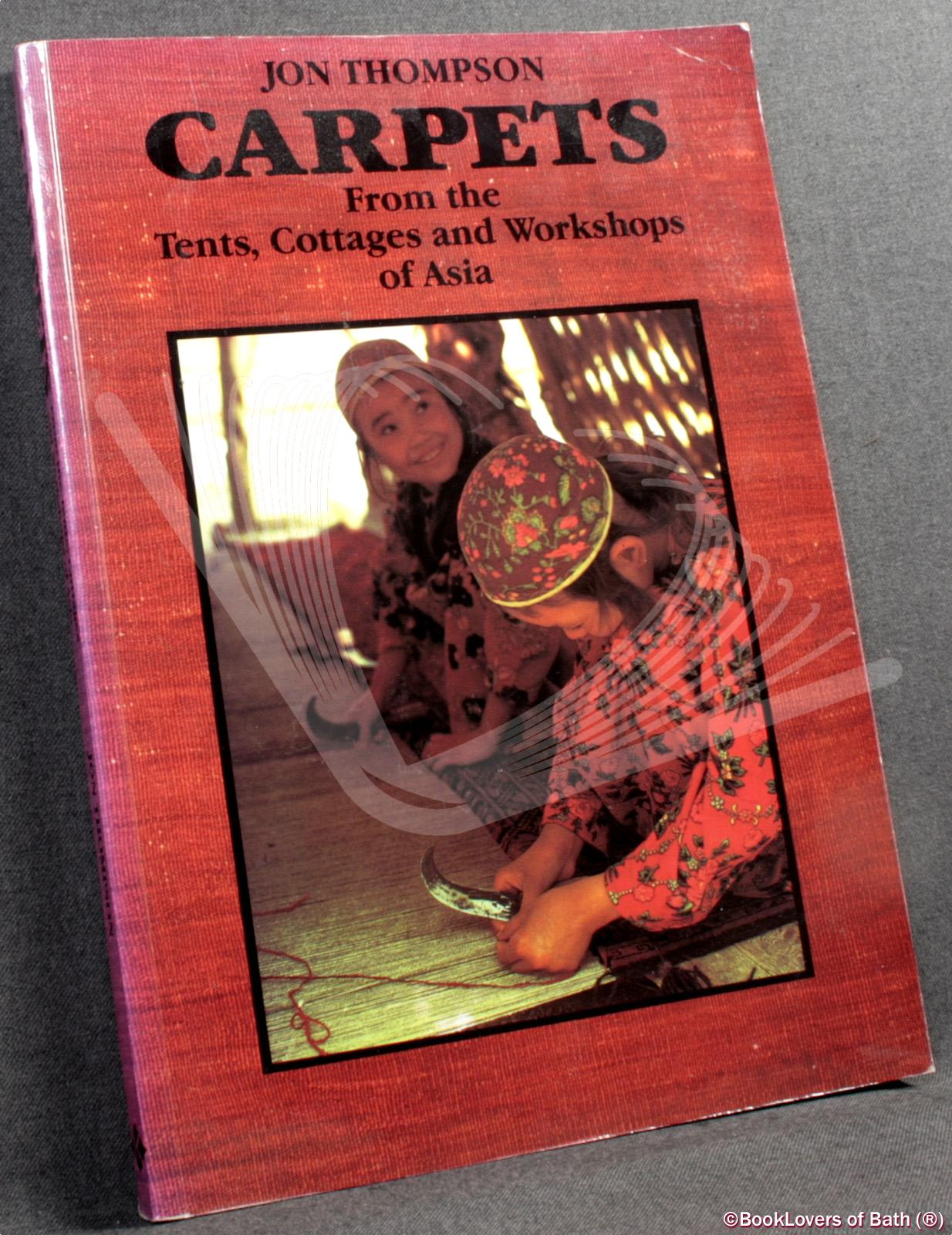 Carpets: From the Tents, Cottages and Workshops of Asia - Jon Thompson
