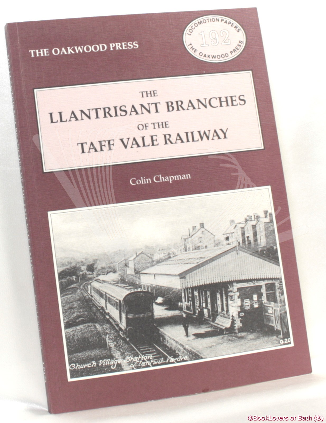 The Llantrisant Branches of the Taff Vale Railway: A History of the Llantrisant and Taff Vale Junction Railway and The Treferig Valley Railway - Colin Chapman