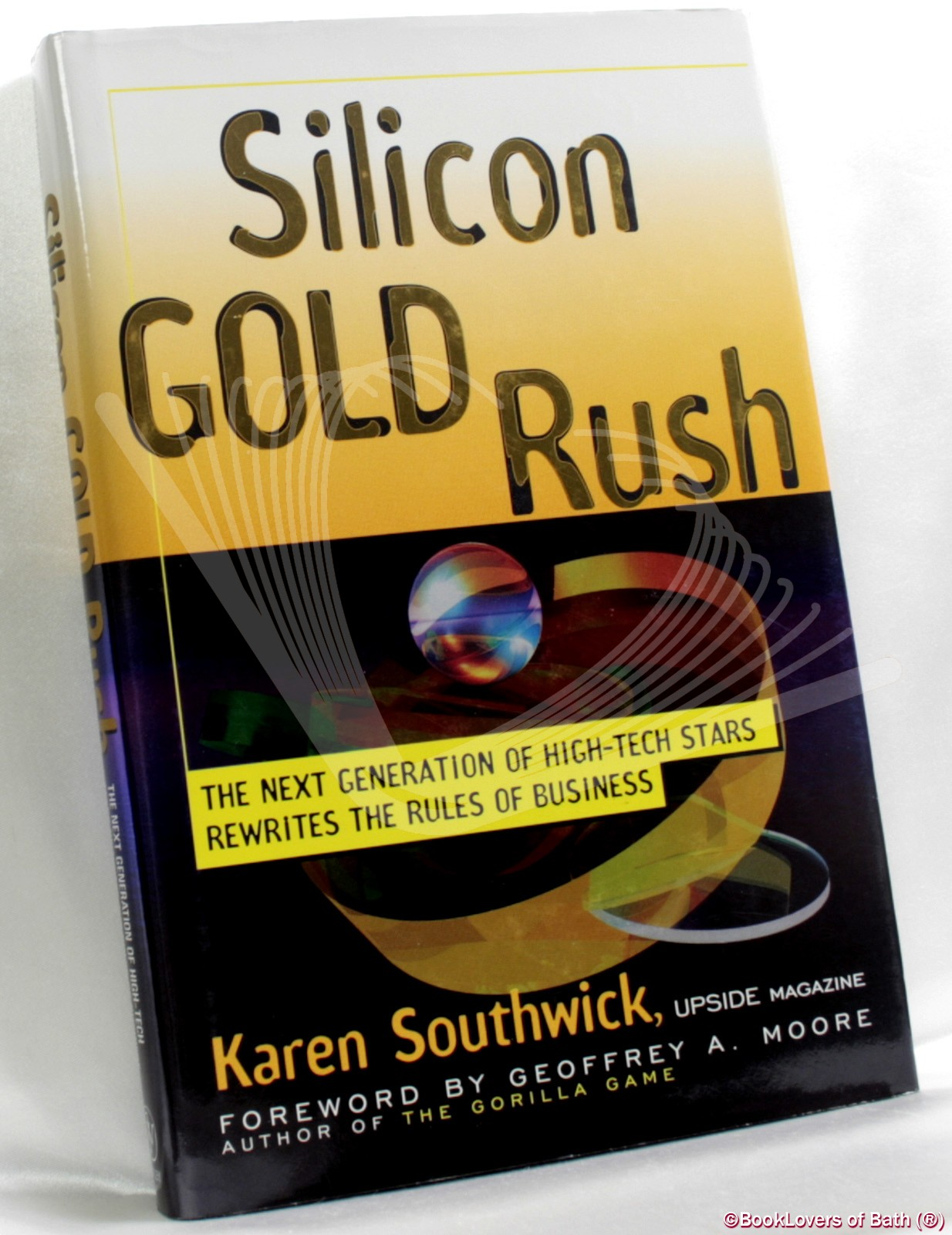 Silicon Gold Rush: The Next Generation of High-tech Stars Rewrites the Rules of Business - Karen Southwick