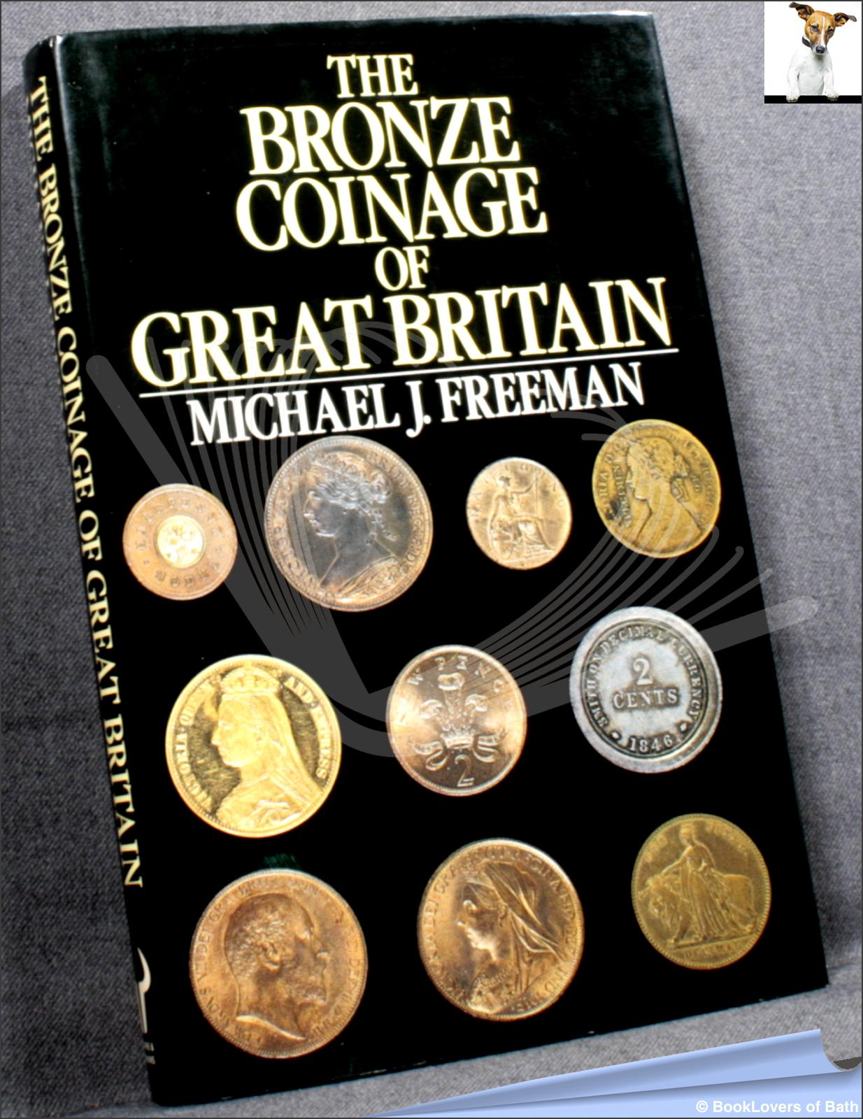 The Bronze Coinage of Great Britain - Michael J. Freeman