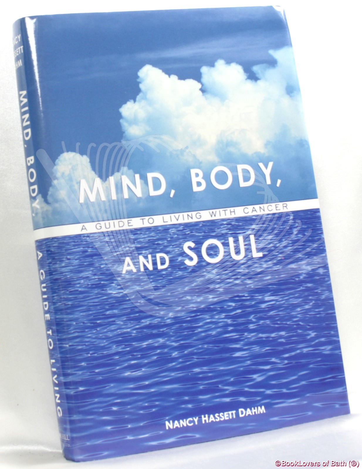 Mind, Body & Soul: A Guide to Living with Cancer - Nancy Hassett Dahm