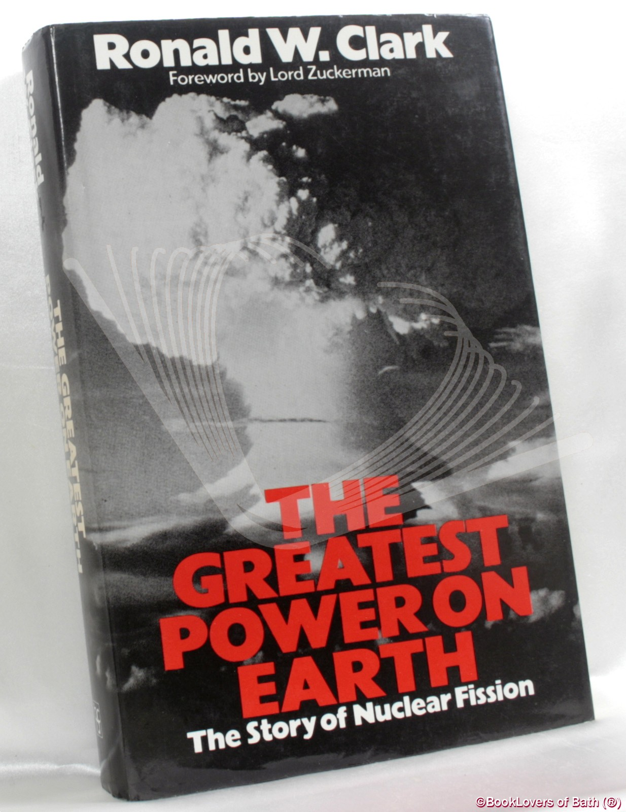 The Greatest Power on Earth: The Story of Nuclear Fission - Ronald W. [William] Clark