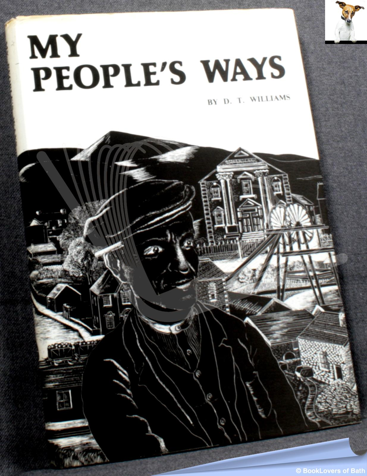 My People's Ways: An Anthology of the Works of D.T. Williams, Rhymney - D. T. [David Thomas] Williams