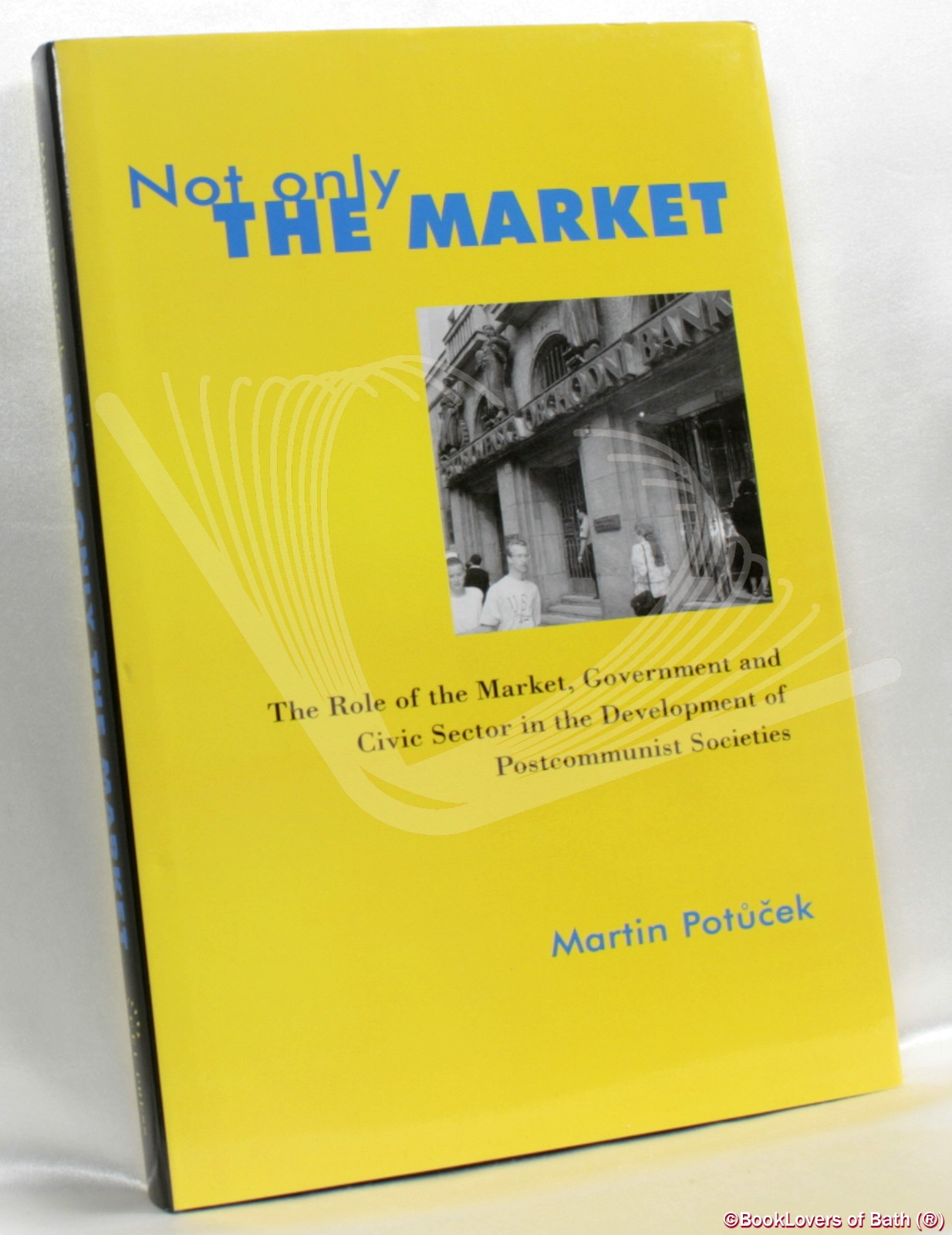 Not Only the Market: The Role of the Market, Government, and The Civic Sector in the Development of Postcommunist Societies - Martin Potucek
