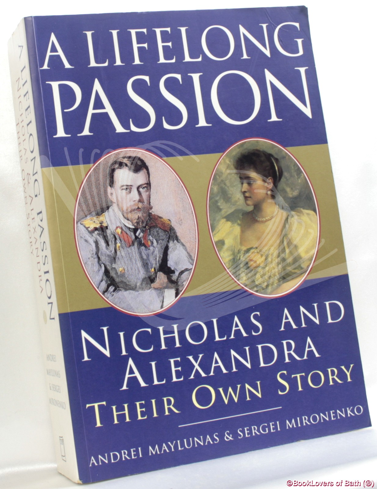 A Lifelong Passion: Nicholas and Alexandra: Their Own Story - Edited by Andrei Maylunas & Sergei Mironenko