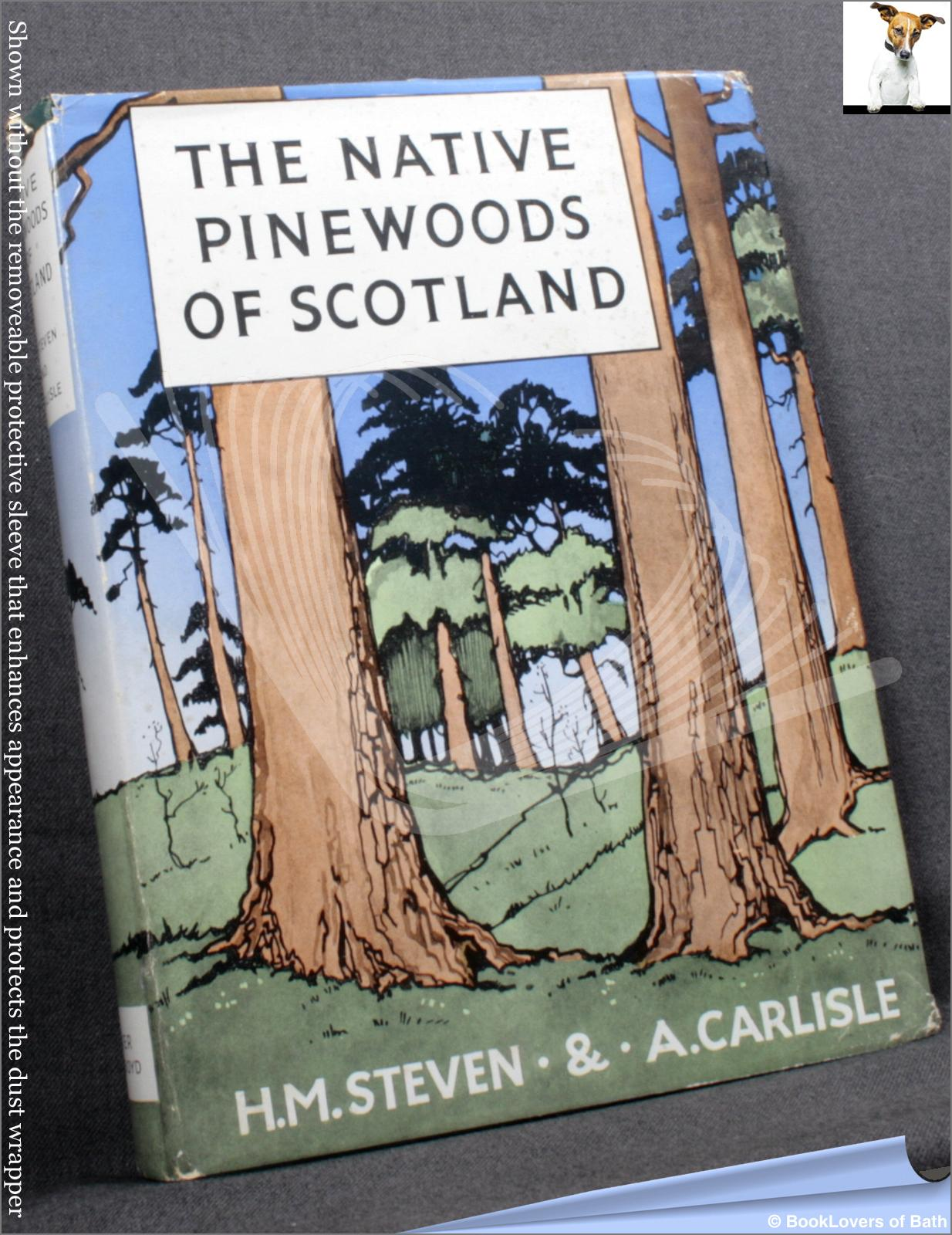 The Native Pinewoods of Scotland - H. M. [Henry Marshall] Steven & A. Carlisle