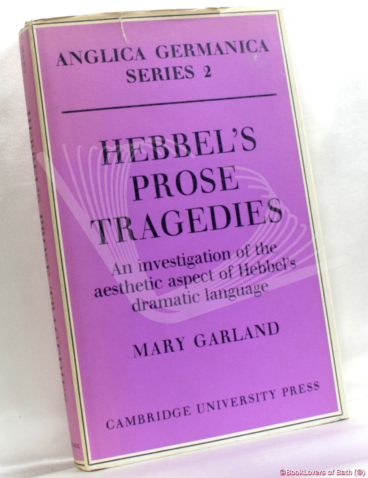 Hebbel's Prose Tragedies: An Investigation of the Aesthetic Aspect of Hebbel's Dramatic Language - Mary Garland