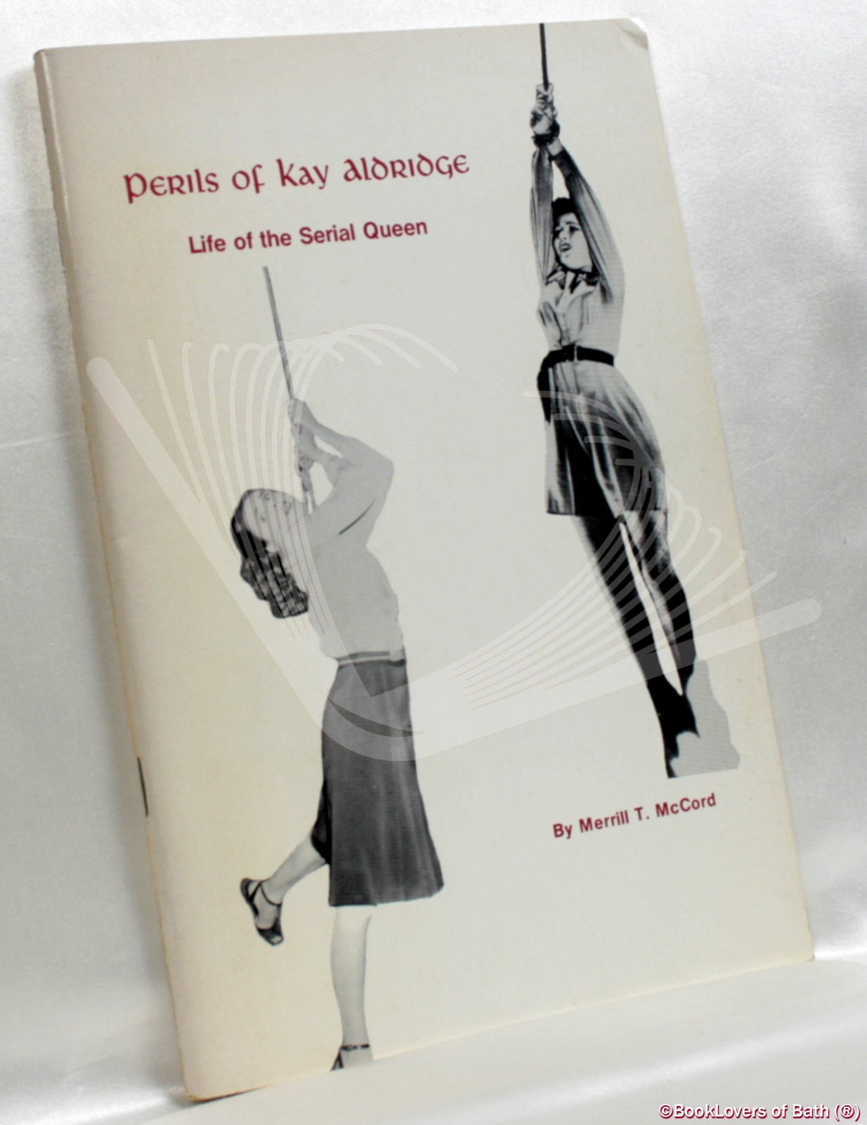 Perils of Kay Aldridge: Life of the Serial Queen - Merrill T. Mccord