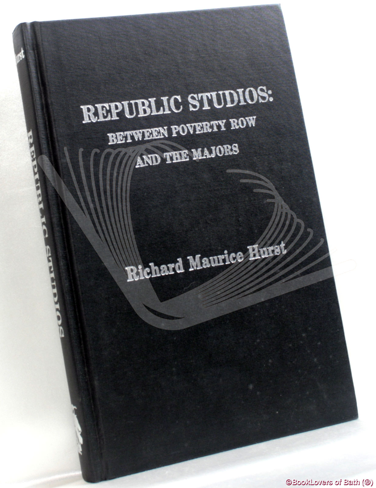 Republic Studios: Between Poverty Row and The Majors - Richard Maurice Hurst