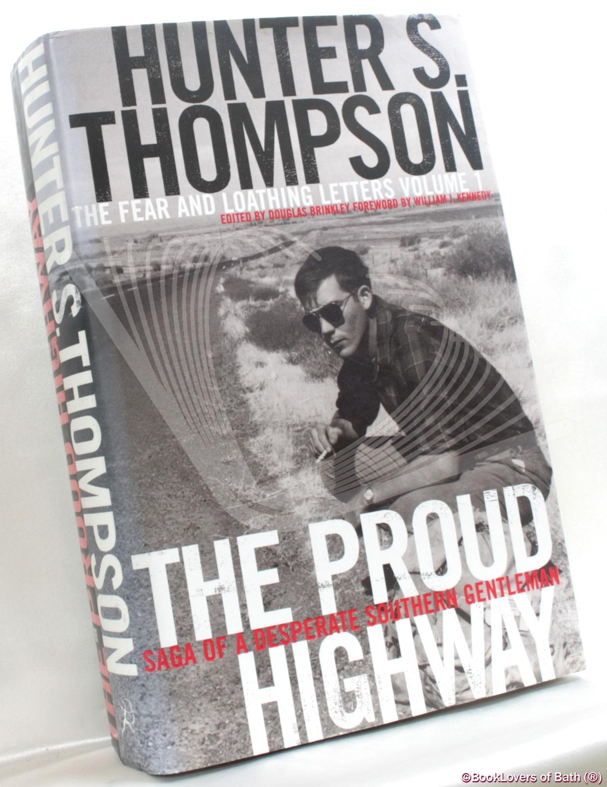 The Fear and Loathing Letters Volume 1: The Proud Highway Saga of a Desperate Southern Gentleman 1955-1967 - Hunter S. Thompson