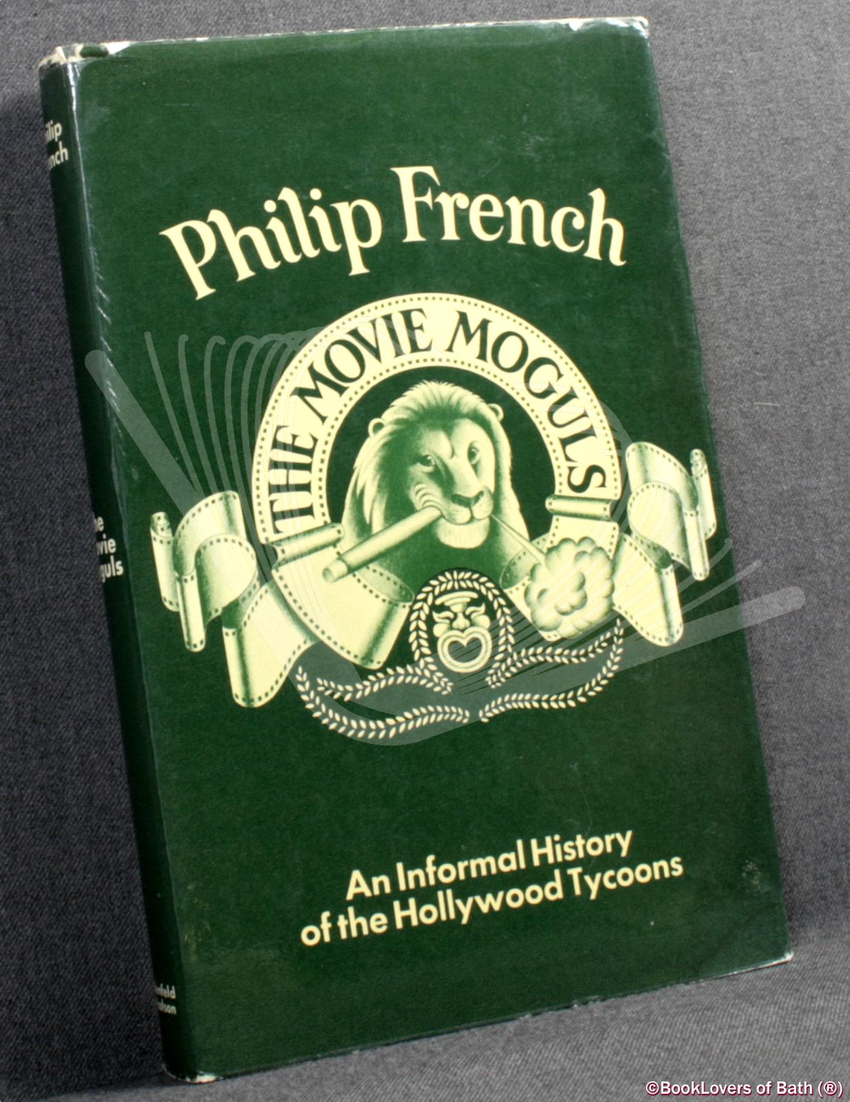 The Movie Moguls: An Informal History of the Hollywood Tycoons - Philip French