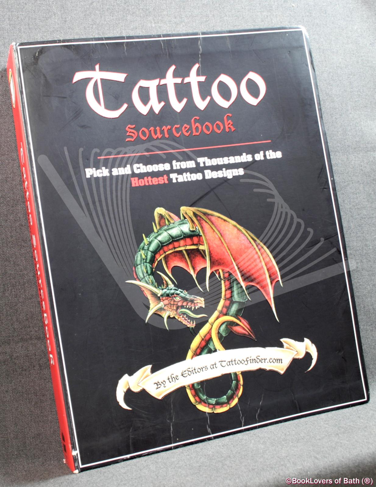 Tattoo Sourcebook: Pick and Choose from Thousands of the Hottest Tattoo Designs - Anon.