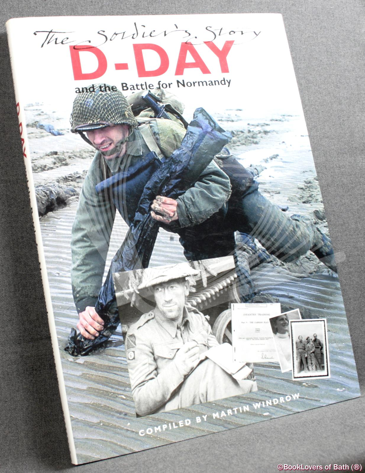 D-Day and The Battle for Normandy: The Soldier's Story - Martin Windrow