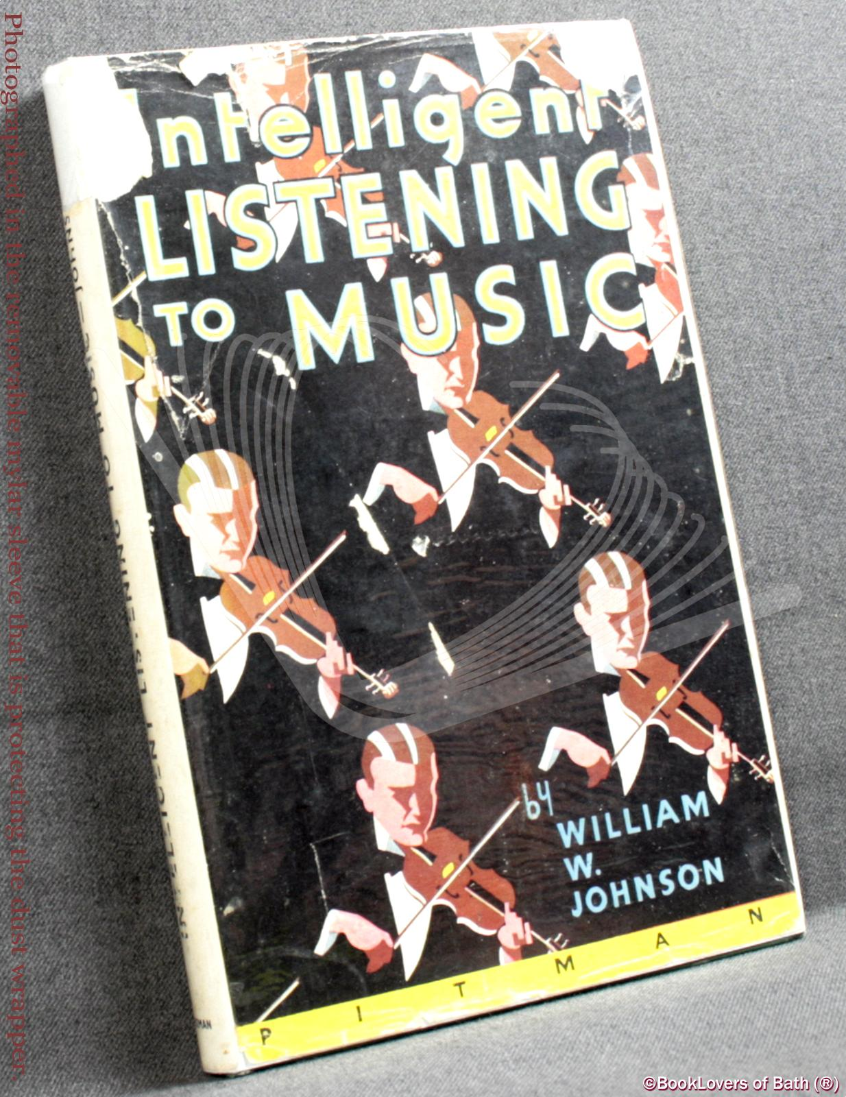 Intelligent Listening to Music: A Guide to Enjoyment and Appreciation for All Lovers of Music - William W. Johnson
