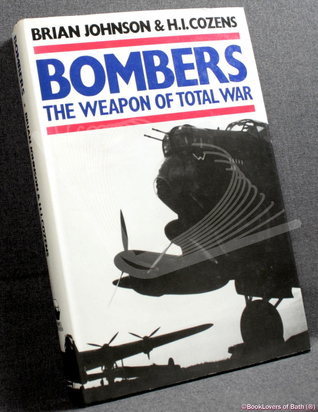 Bombers: The Weapon of Total War - Brian Johnson & H. I. Cozens