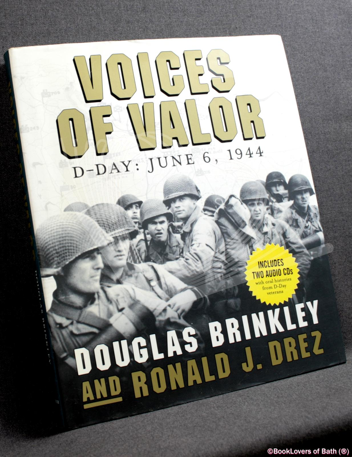 Voices of Valor: D-Day - June 6, 1944 - Douglas Brinkley & Ronald J. Drez