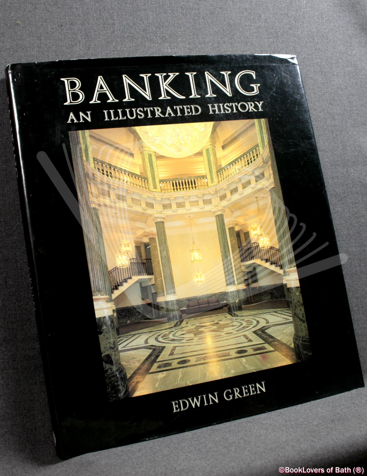 Banking: An Illustrated History - Edwin Green