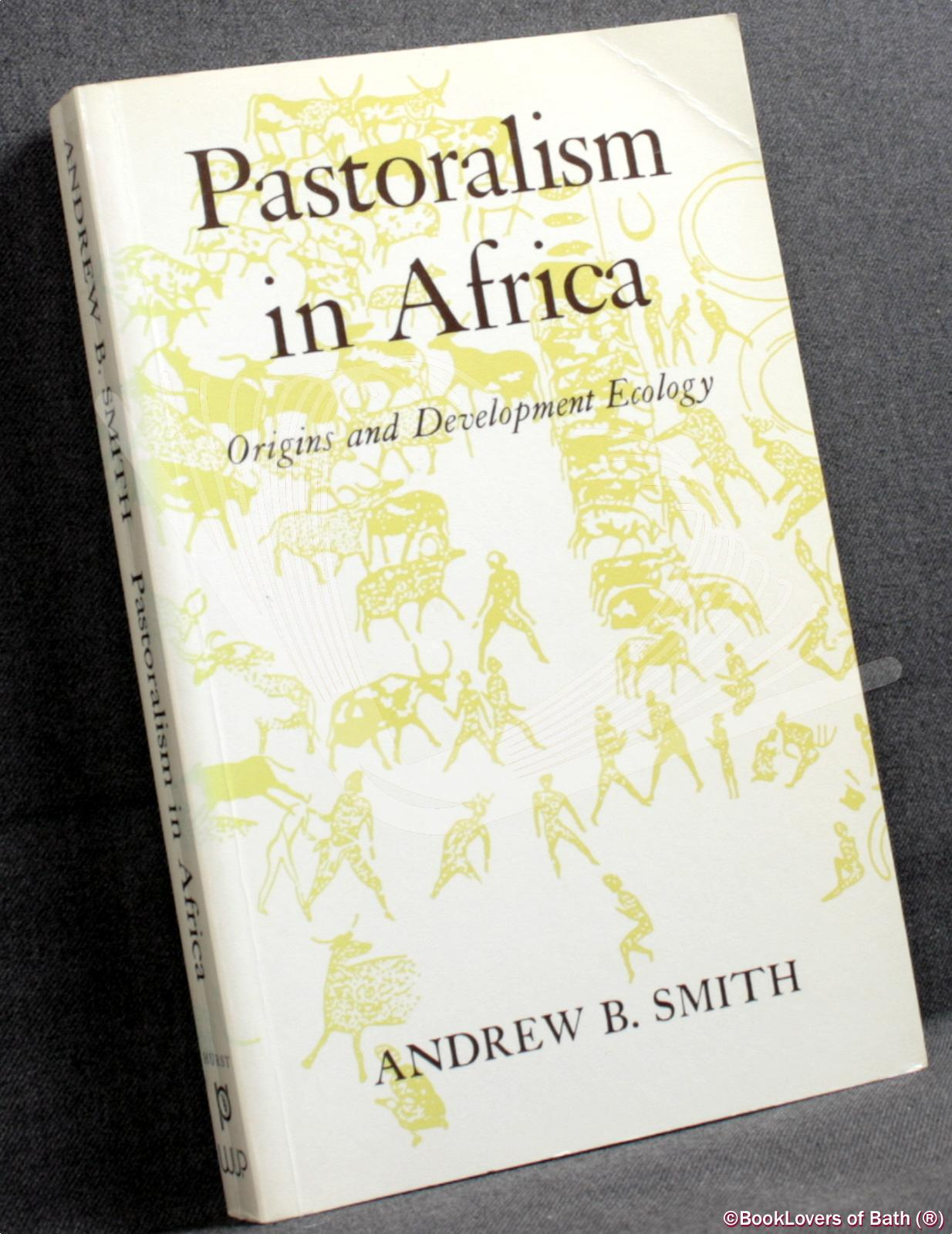 Pastoralism in Africa: Origins and Development Ecology - Andrew B. Smith