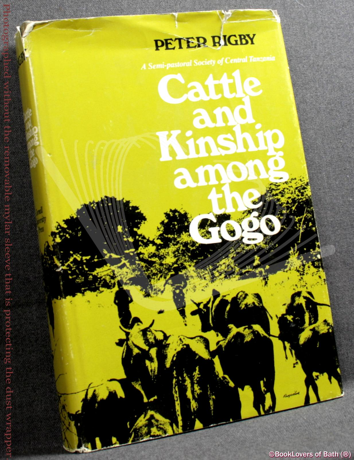 Cattle and Kinship Among the Gogo: A Semi-pastoral Society of Central Tanzania - Peter Rigby